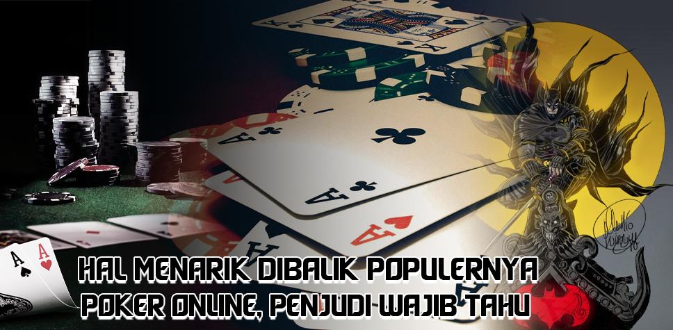 Hal Menarik Dibalik Populernya Poker Online, Penjudi Wajib Tahu